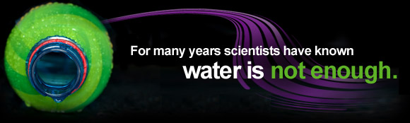 For many years scientists have known water is not enough