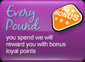 Every pound you spend we will reward you with bonus loyal points